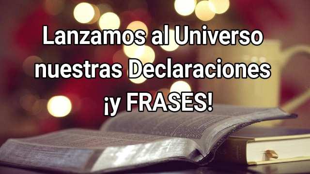 Lanzamos al Universo nuestras Declaraciones ¡y FRASES! 1