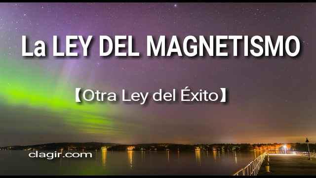 La LEY DEL MAGNETISMO 【Otra Ley del Éxito】 5