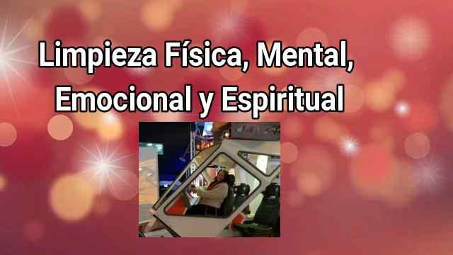 Limpieza Física, Mental, Emocional y Espiritual