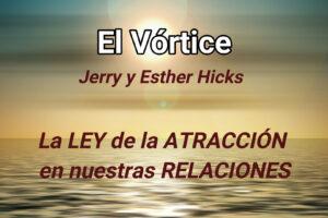El Vortice: La ley de la atracción en nuestras relaciones