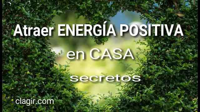 Atraer ENERGÍA POSITIVA en CASA secretos  2019