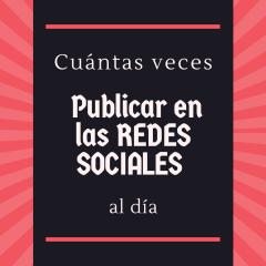 Cuántas veces publicar en las REDES SOCIALES al día